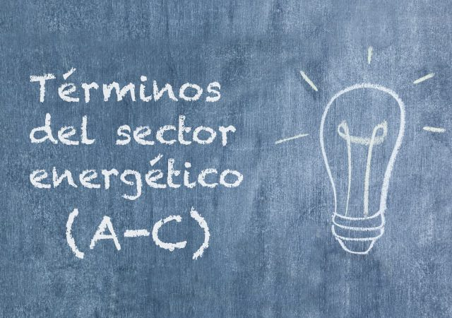 Glosario de la energía: términos del sector energético (A – C)