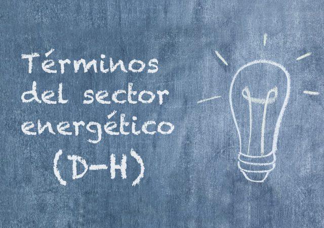 Glosario de la energía: términos del sector energético (D – H)