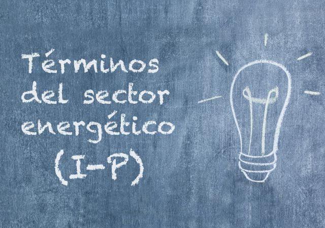 Glosario de la energía: términos del sector energético (I – P)