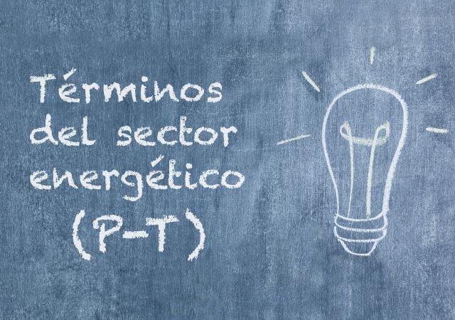 Glosario de la energía: términos del sector energético (P – T)
